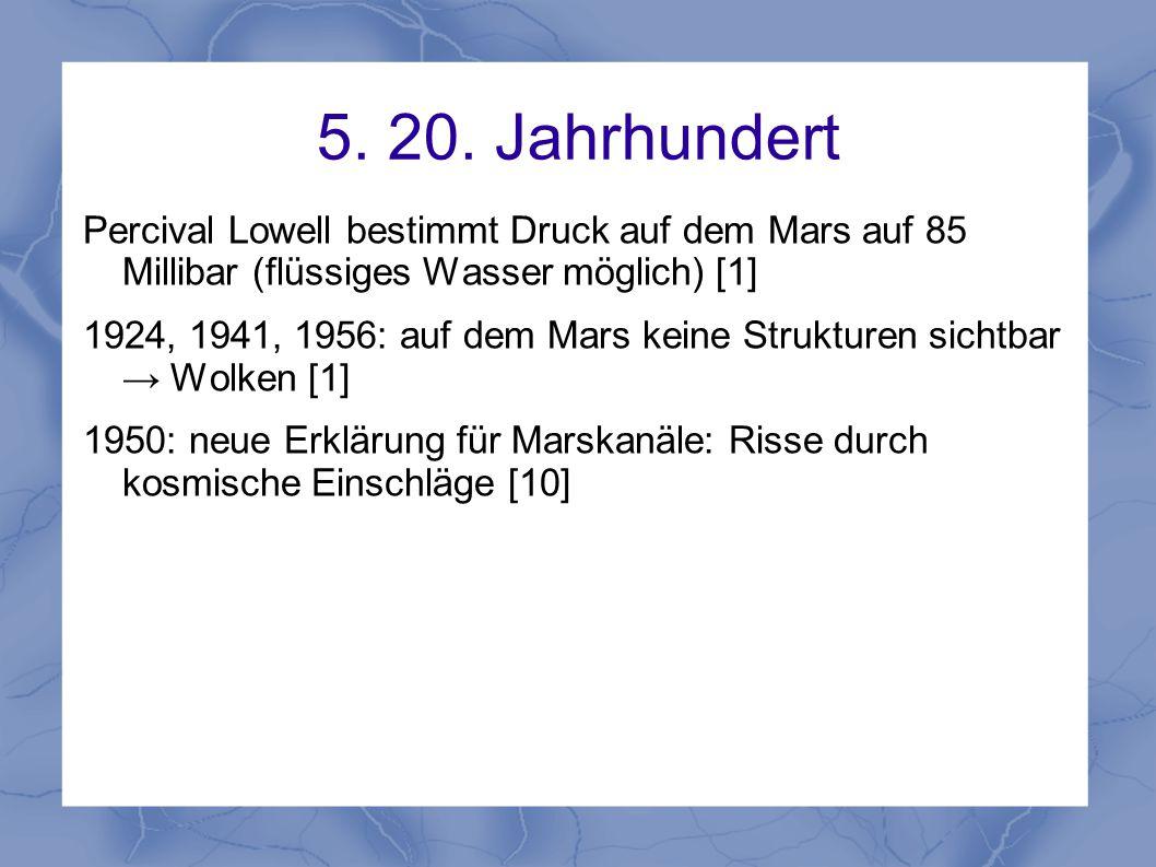 5. 20. Jahrhundert Percival Lowell bestimmt Druck auf dem Mars auf 85 Millibar (flüssiges Wasser möglich) [1]